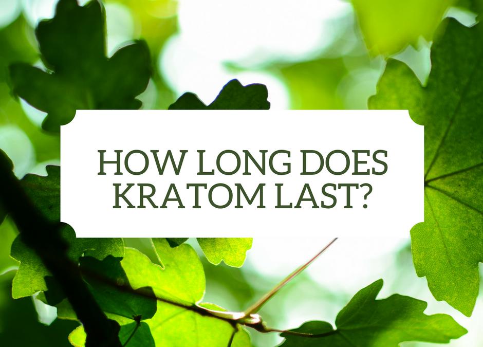How Long Does Kratom Last